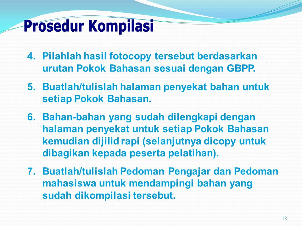 Prosedur Kompilasi 4. Pilahlah hasil fotocopy tersebut berdasarkan urutan Pokok Bahasan sesuai dengan GBPP.