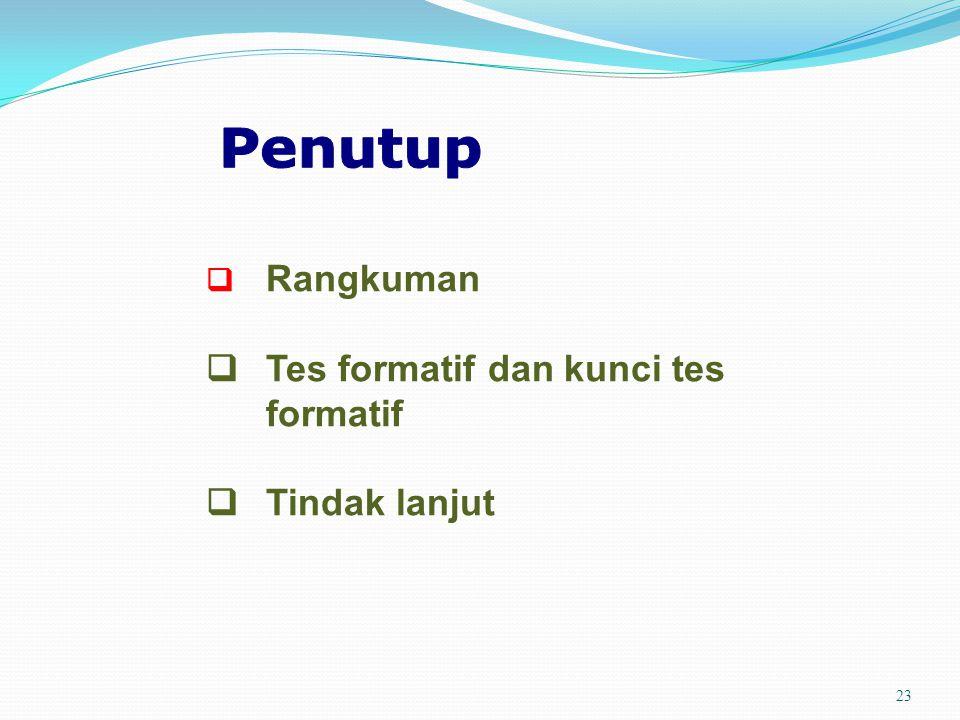 Penutup q Tes formatif dan kunci tes formatif q Tindak lanjut