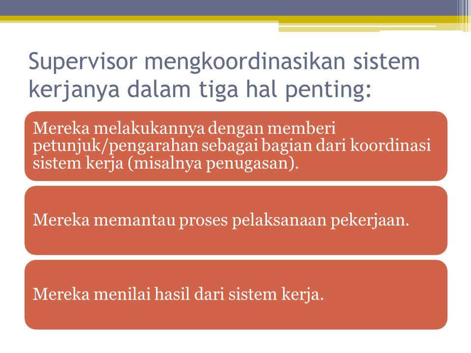 Supervisor mengkoordinasikan sistem kerjanya dalam tiga hal penting: