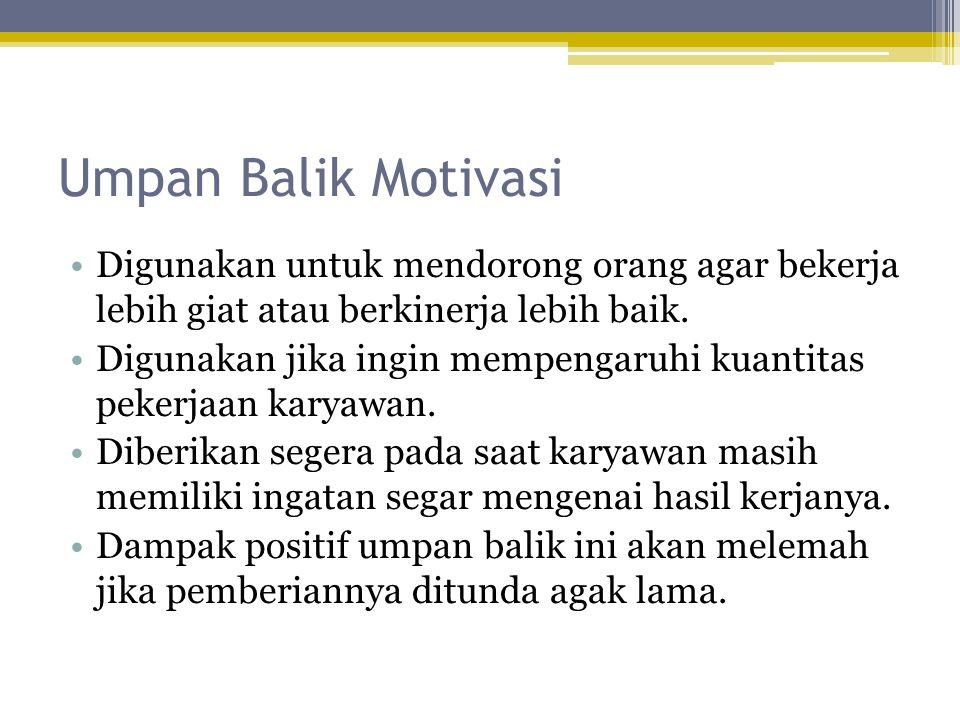Umpan Balik Motivasi Digunakan untuk mendorong orang agar bekerja lebih giat atau berkinerja lebih baik.