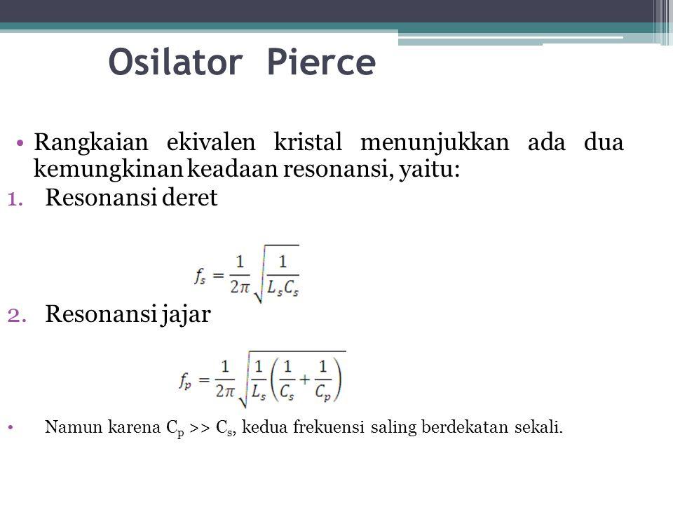 Osilator Pierce Rangkaian ekivalen kristal menunjukkan ada dua kemungkinan keadaan resonansi, yaitu: