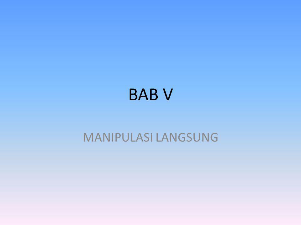 BAB V MANIPULASI LANGSUNG