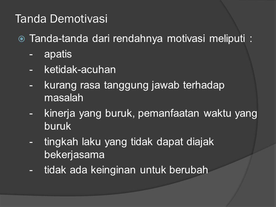 Tanda Demotivasi Tanda-tanda dari rendahnya motivasi meliputi :
