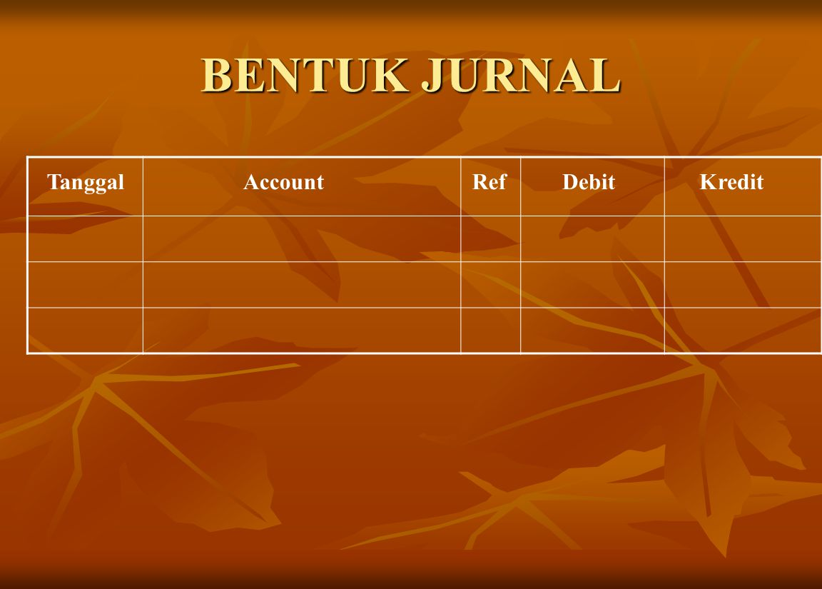 BENTUK JURNAL Tanggal Account Ref Debit Kredit