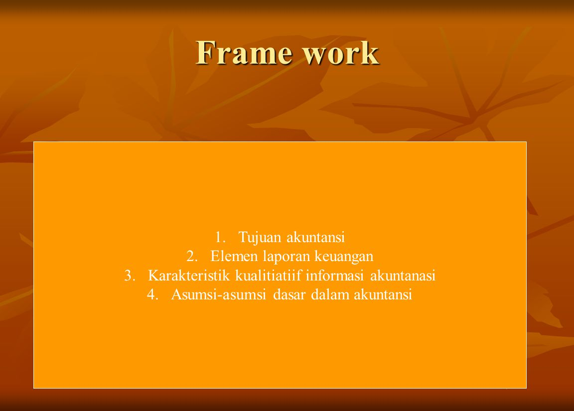 Frame work Tujuan akuntansi Elemen laporan keuangan