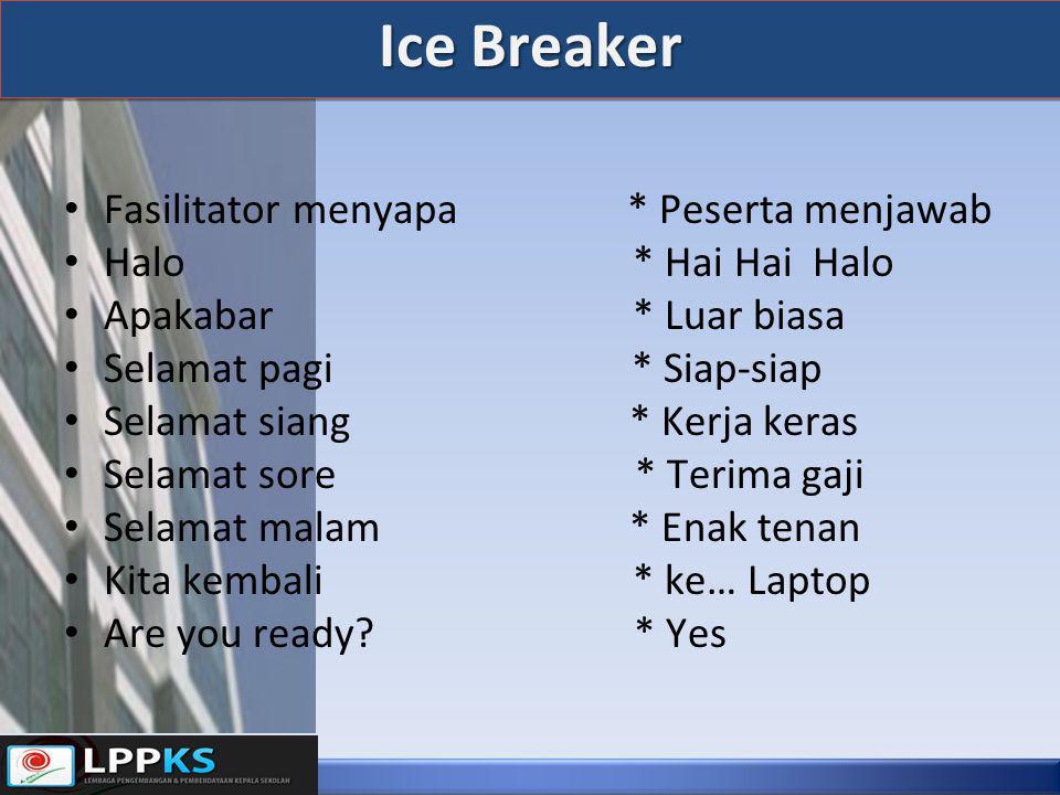 Ice Breaker Fasilitator menyapa * Peserta menjawab Halo * Hai Hai Halo