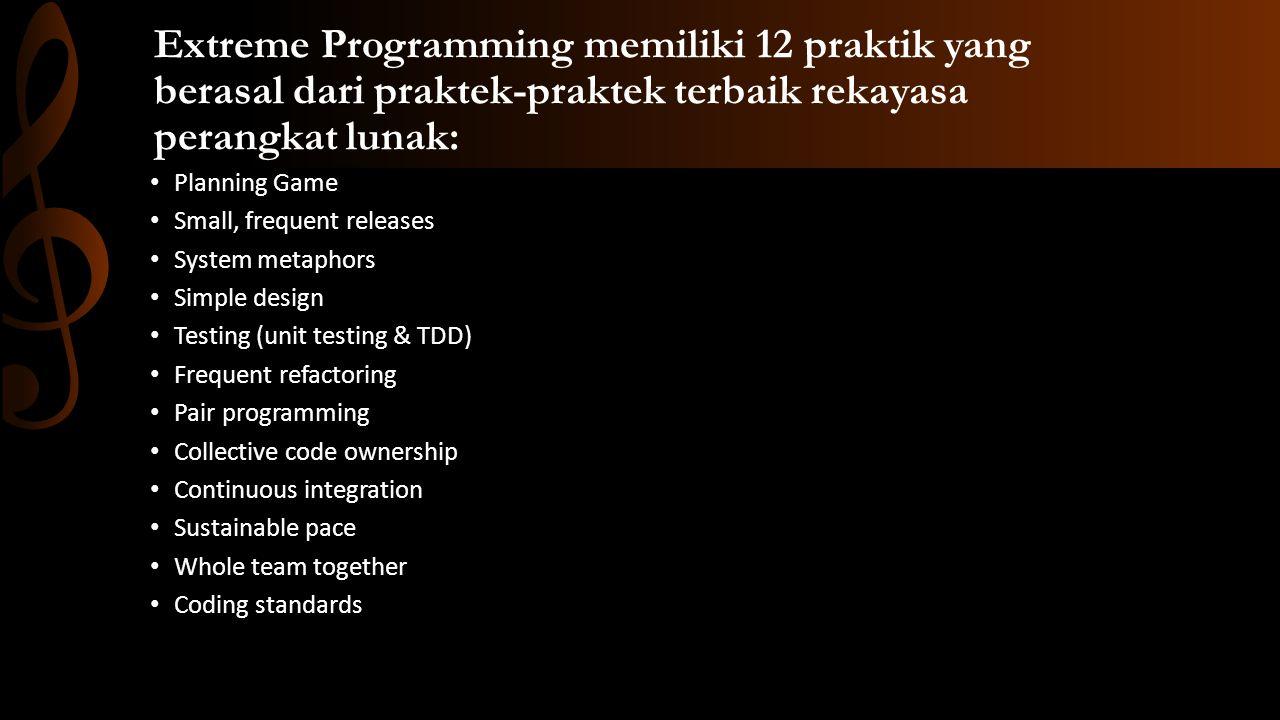 Extreme Programming memiliki 12 praktik yang berasal dari praktek-praktek terbaik rekayasa perangkat lunak: