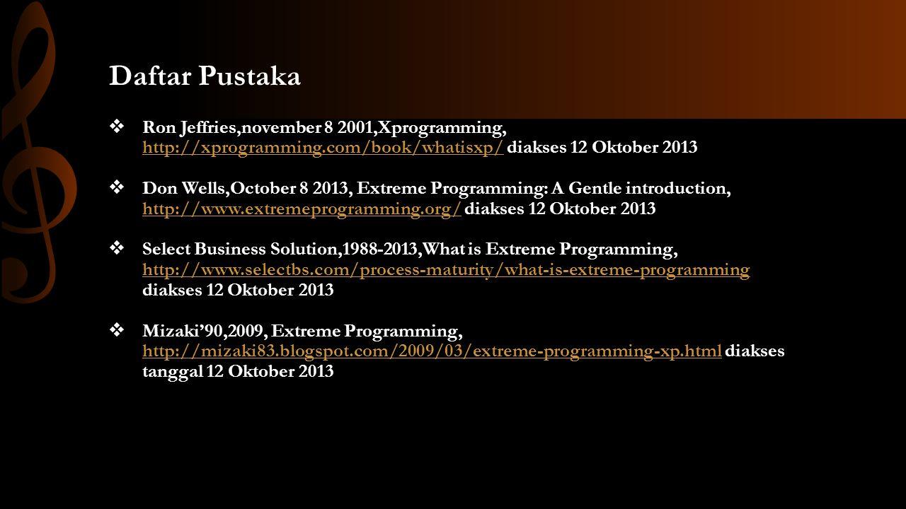 Daftar Pustaka Ron Jeffries,november 8 2001,Xprogramming, http://xprogramming.com/book/whatisxp/ diakses 12 Oktober 2013.