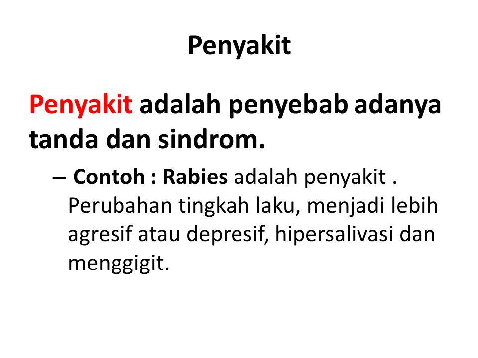 Penyakit adalah penyebab adanya tanda dan sindrom.
