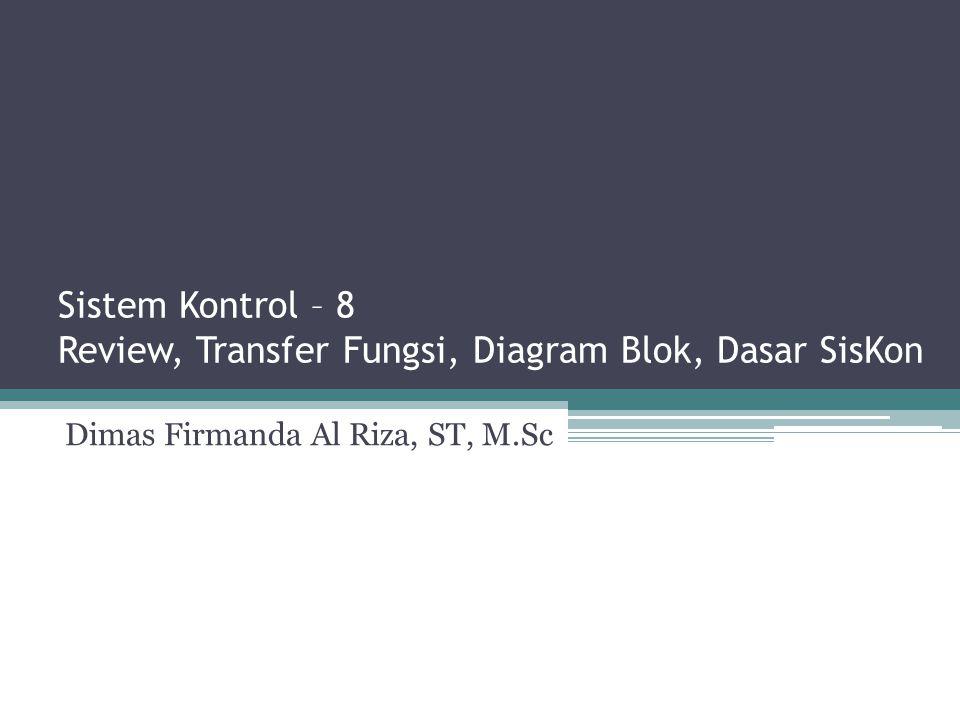 Sistem Kontrol – 8 Review, Transfer Fungsi, Diagram Blok, Dasar SisKon