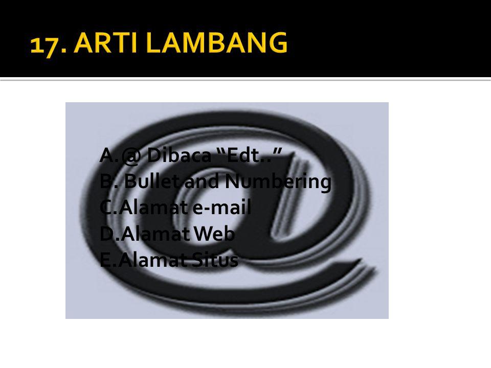 17. ARTI LAMBANG @ Dibaca Edt.. Bullet and Numbering Alamat e-mail