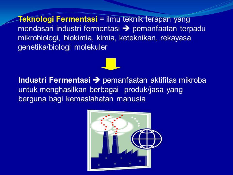 Teknologi Fermentasi = ilmu teknik terapan yang mendasari industri fermentasi  pemanfaatan terpadu mikrobiologi, biokimia, kimia, keteknikan, rekayasa genetika/biologi molekuler