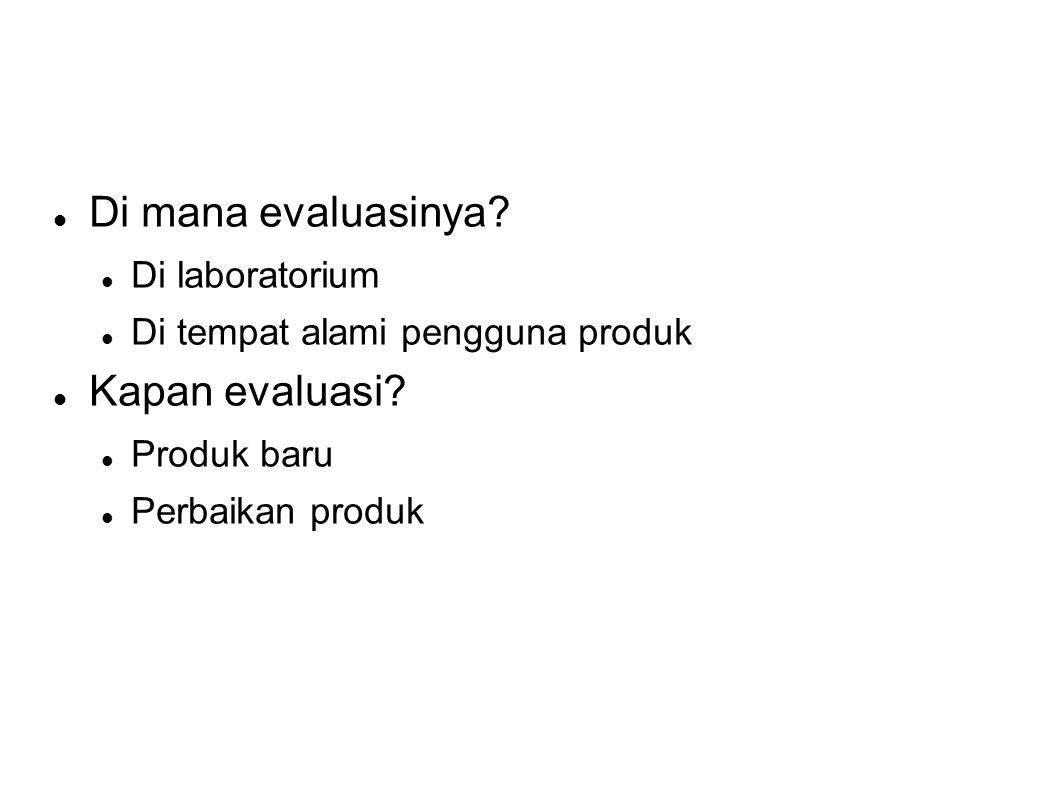 Di mana evaluasinya Kapan evaluasi Di laboratorium