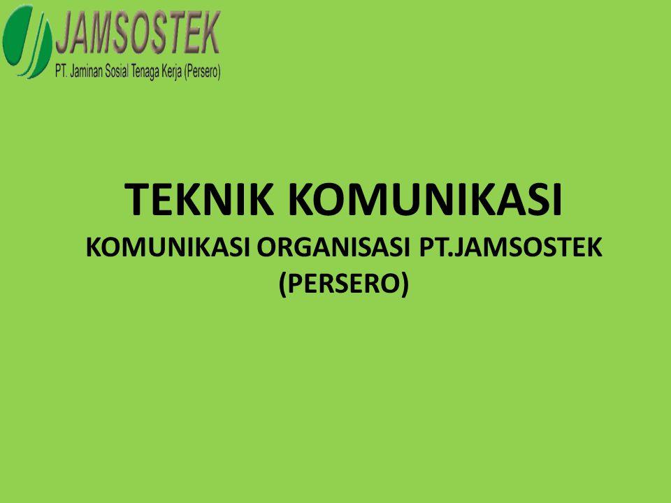 TEKNIK KOMUNIKASI KOMUNIKASI ORGANISASI PT.JAMSOSTEK (PERSERO)