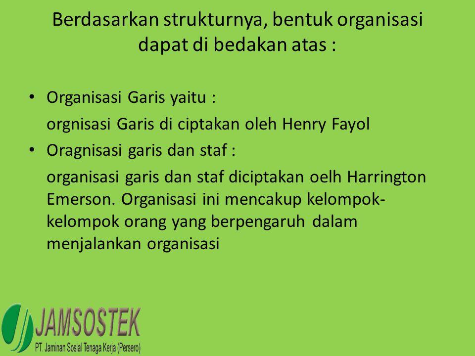 Berdasarkan strukturnya, bentuk organisasi dapat di bedakan atas :