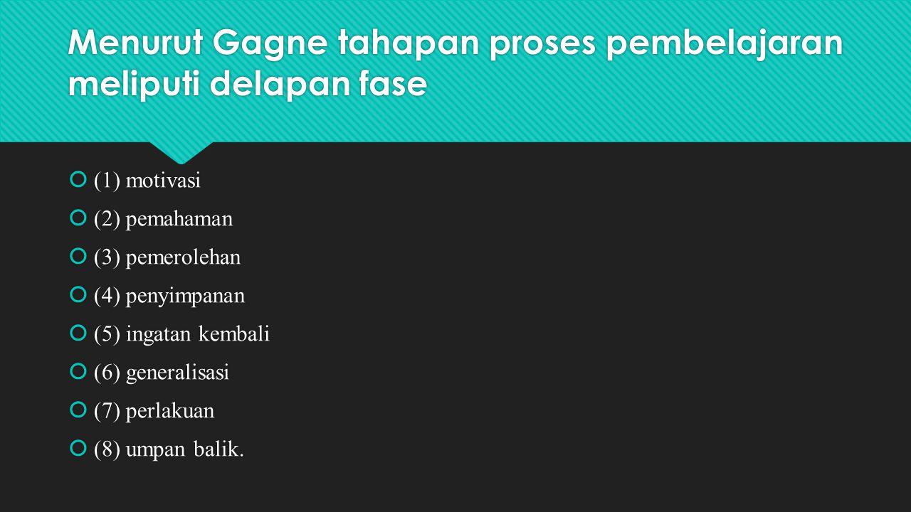 Menurut Gagne tahapan proses pembelajaran meliputi delapan fase