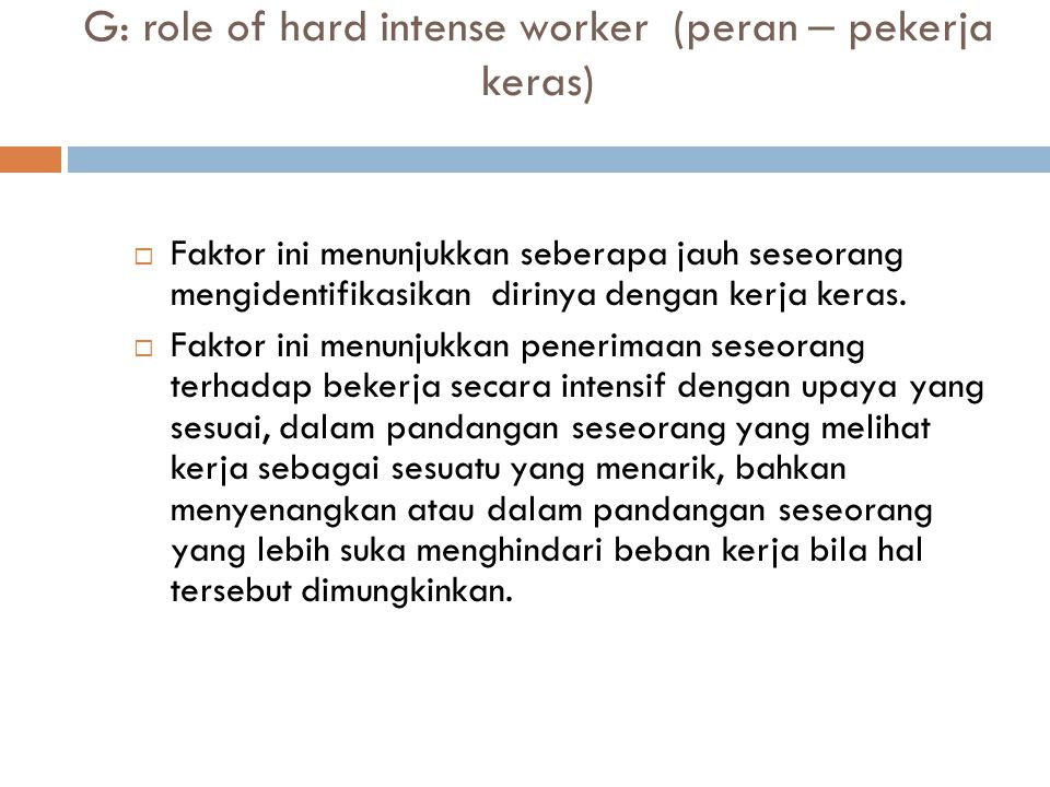 G: role of hard intense worker (peran – pekerja keras)