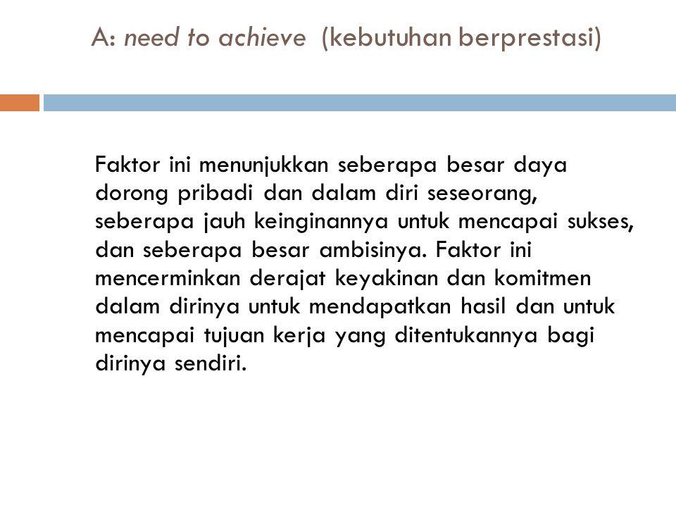 A: need to achieve (kebutuhan berprestasi)