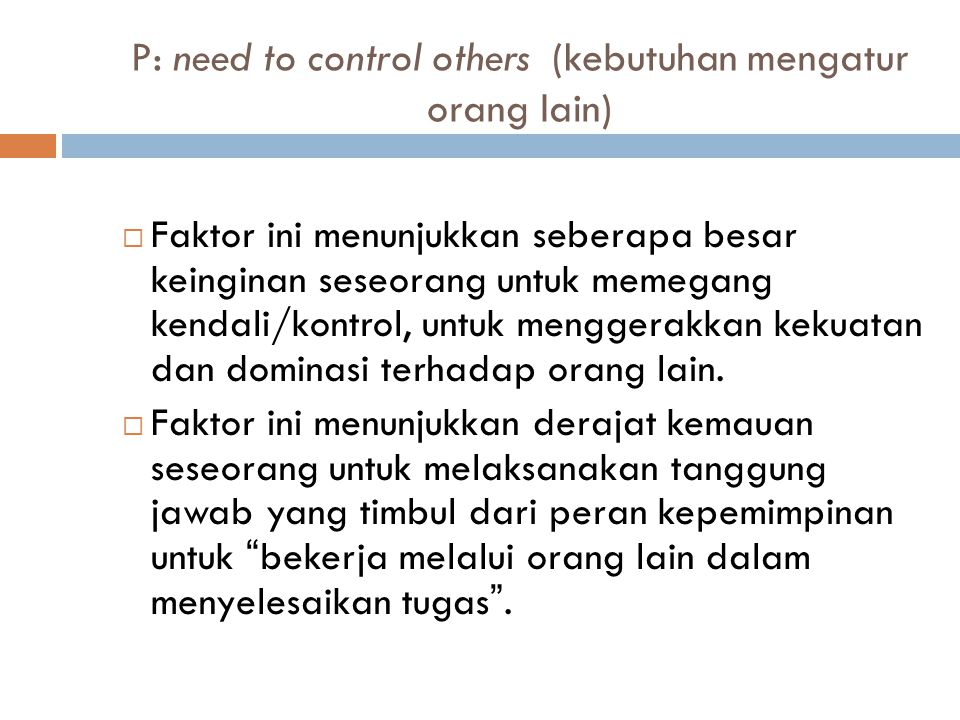 P: need to control others (kebutuhan mengatur orang lain)