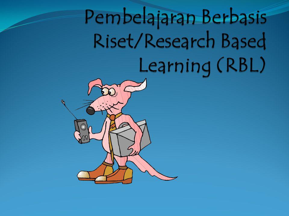 Pembelajaran Berbasis Riset/Research Based Learning (RBL)