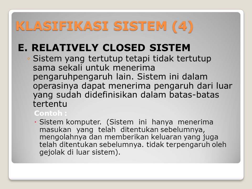 KLASIFIKASI SISTEM (4) E. RELATIVELY CLOSED SISTEM