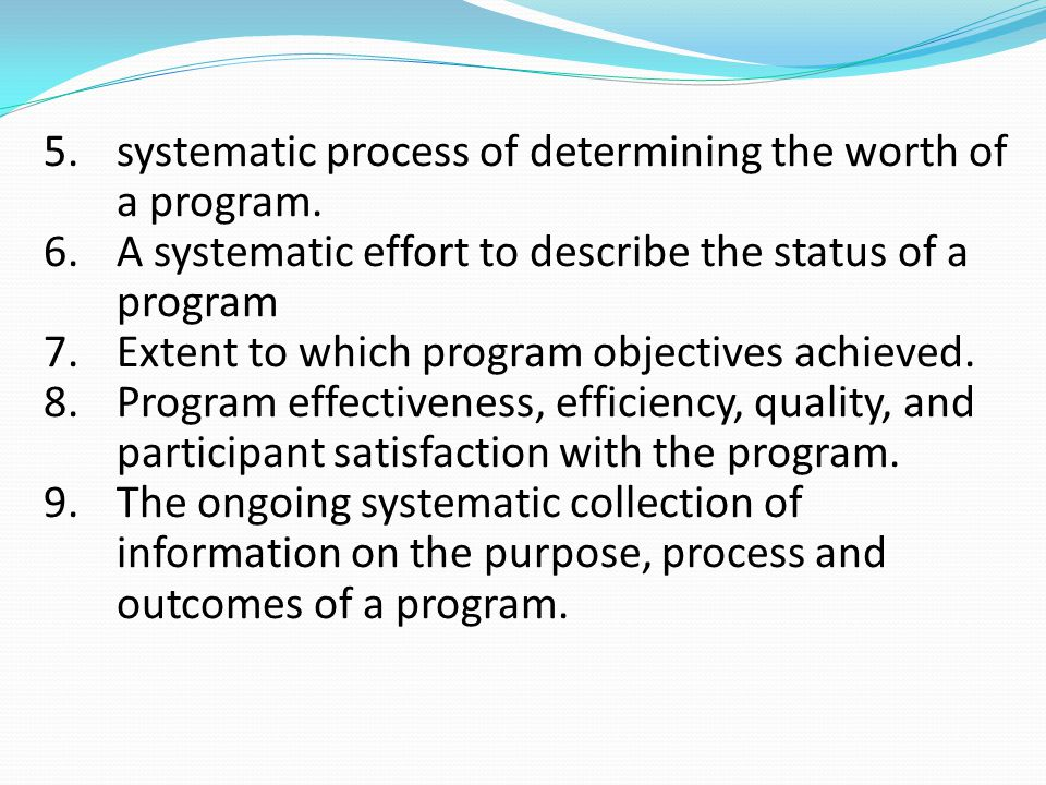 systematic process of determining the worth of a program.