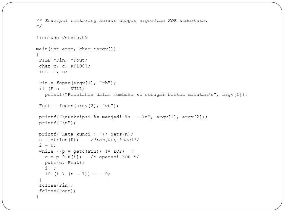 /* Enkripsi sembarang berkas dengan algoritma XOR sederhana. */