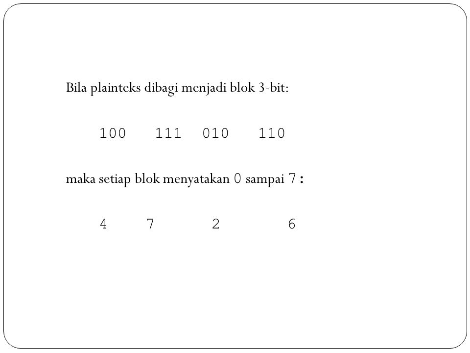 Bila plainteks dibagi menjadi blok 3-bit: