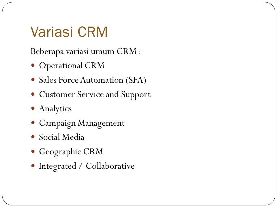 Variasi CRM Beberapa variasi umum CRM : Operational CRM
