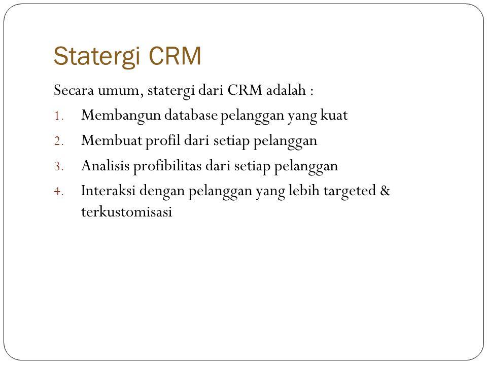 Statergi CRM Secara umum, statergi dari CRM adalah :
