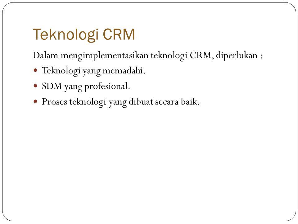 Teknologi CRM Dalam mengimplementasikan teknologi CRM, diperlukan :