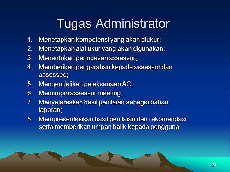 Tugas Administrator Menetapkan kompetensi yang akan diukur;