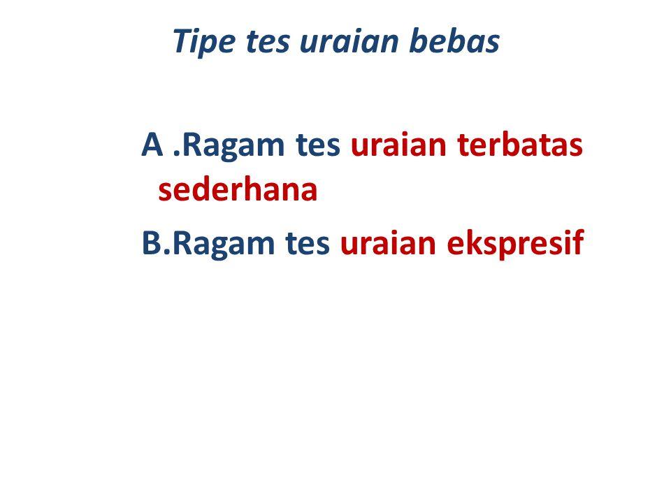 Tipe tes uraian bebas A .Ragam tes uraian terbatas sederhana B.Ragam tes uraian ekspresif
