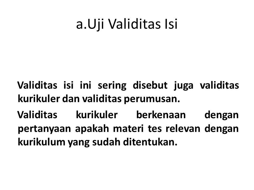 a.Uji Validitas Isi Validitas isi ini sering disebut juga validitas kurikuler dan validitas perumusan.