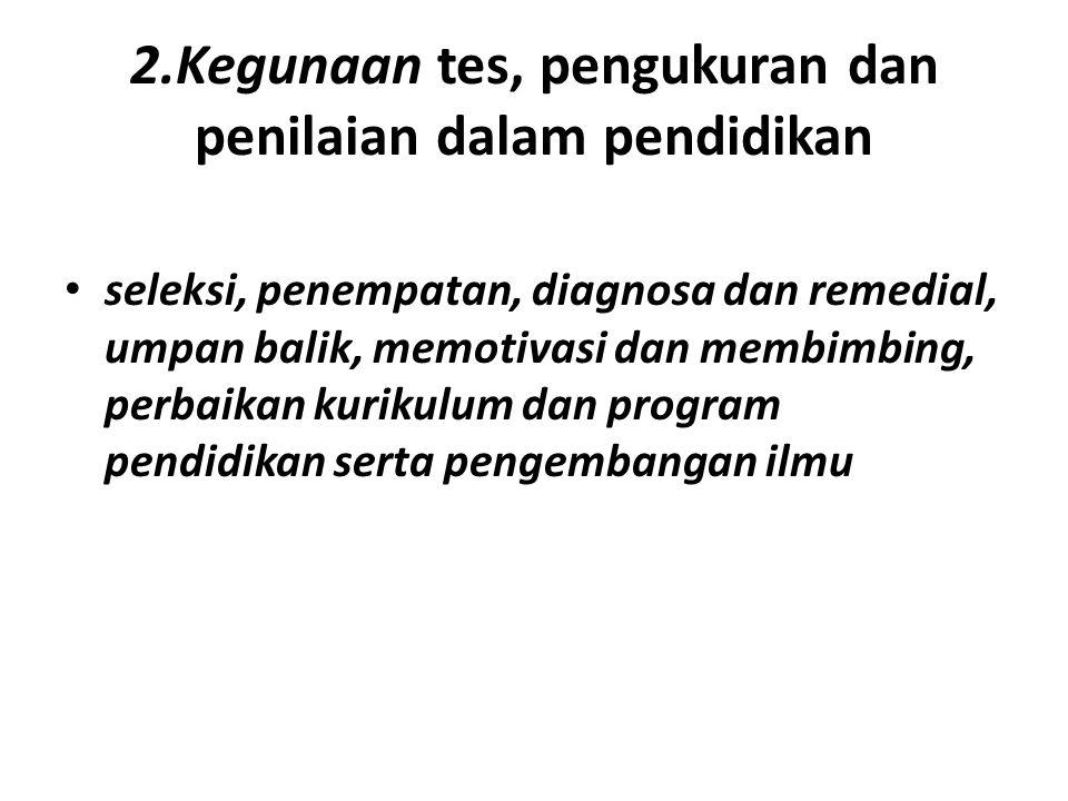 2.Kegunaan tes, pengukuran dan penilaian dalam pendidikan
