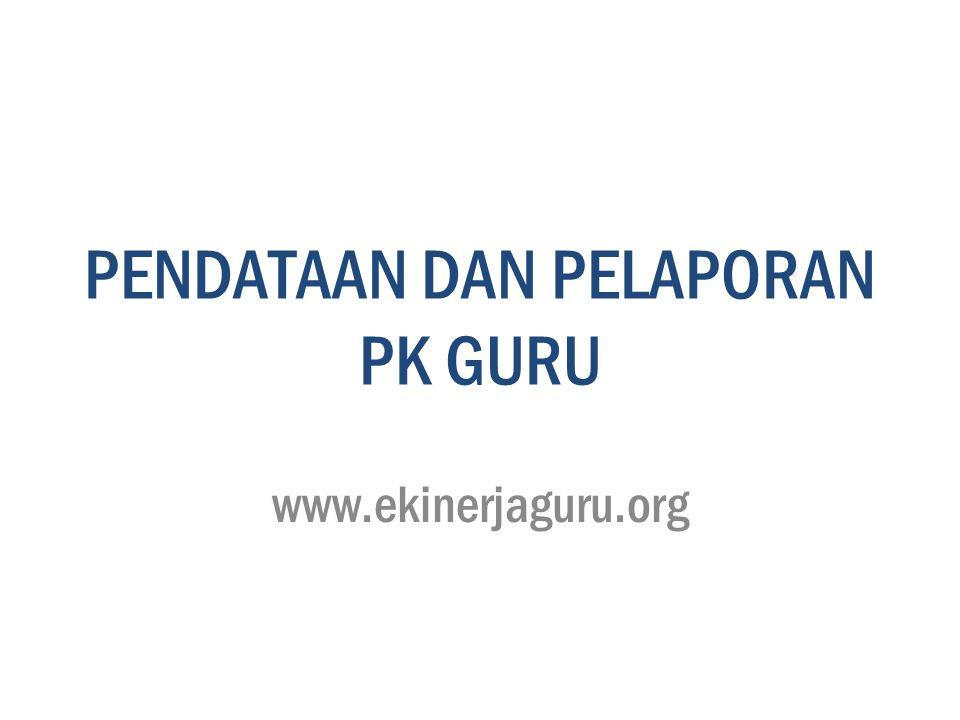 PENDATAAN DAN PELAPORAN PK GURU