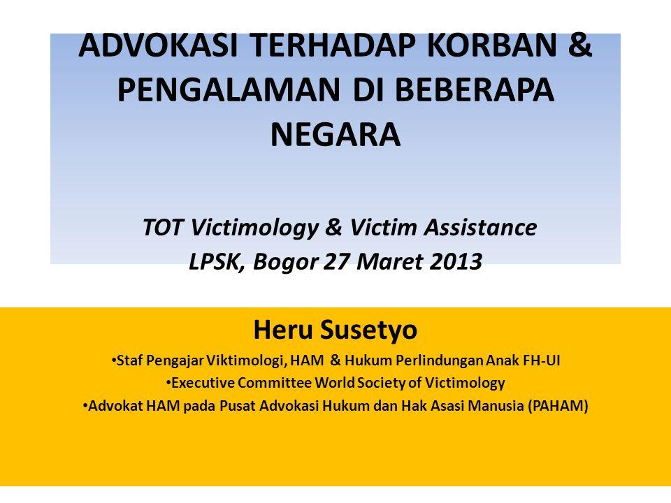 ADVOKASI TERHADAP KORBAN & PENGALAMAN DI BEBERAPA NEGARA TOT Victimology & Victim Assistance LPSK, Bogor 27 Maret 2013