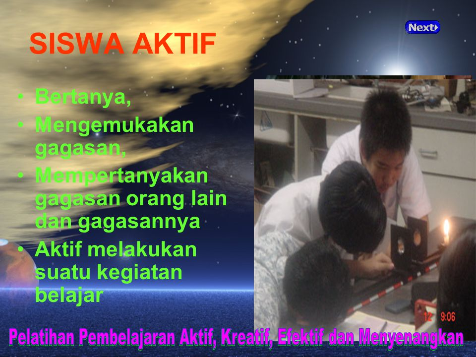 SISWA AKTIF Bertanya, Mengemukakan gagasan, Mempertanyakan gagasan orang lain dan gagasannya. Aktif melakukan suatu kegiatan belajar.