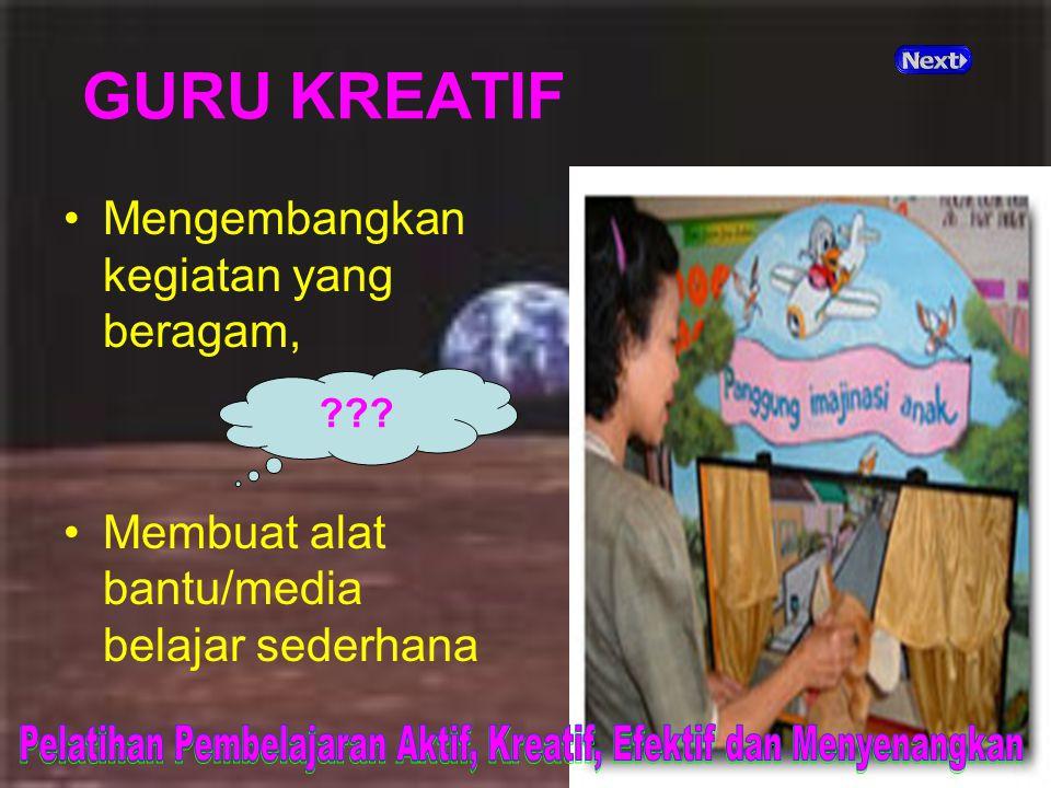 GURU KREATIF Mengembangkan kegiatan yang beragam, Membuat alat bantu/media belajar sederhana.