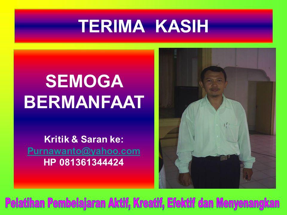 TERIMA KASIH SEMOGA BERMANFAAT Kritik & Saran ke: Purnawanto@yahoo.com HP 081361344424.