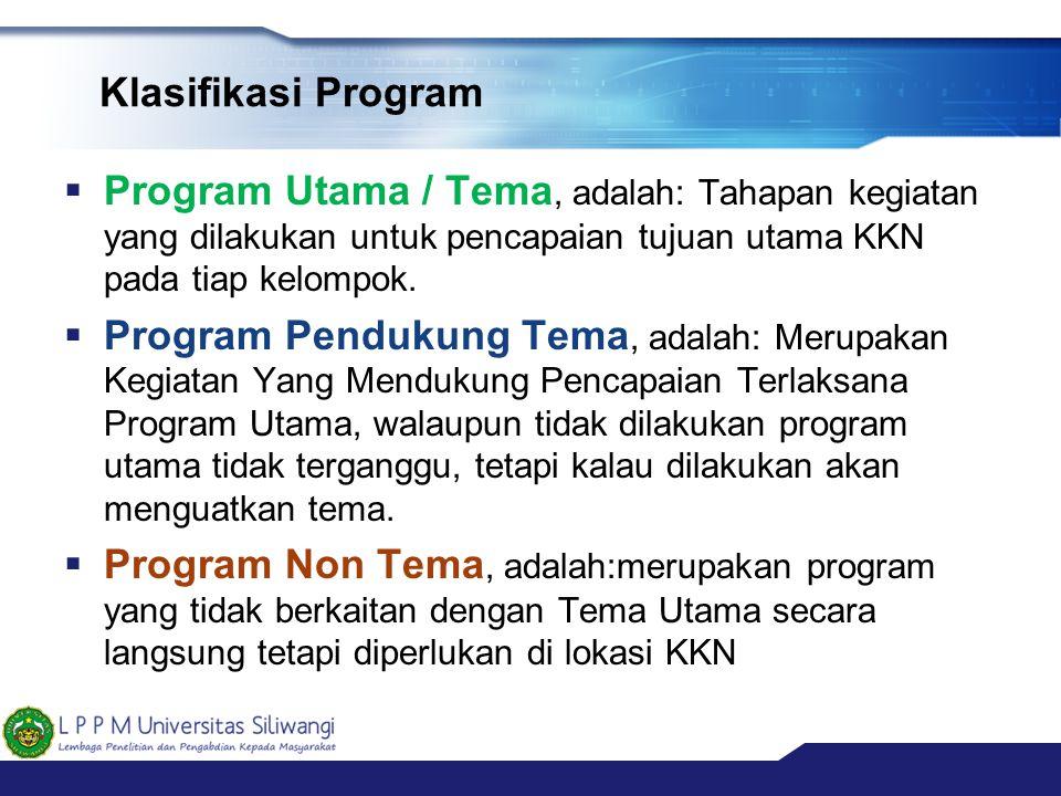 Klasifikasi Program Program Utama / Tema, adalah: Tahapan kegiatan yang dilakukan untuk pencapaian tujuan utama KKN pada tiap kelompok.