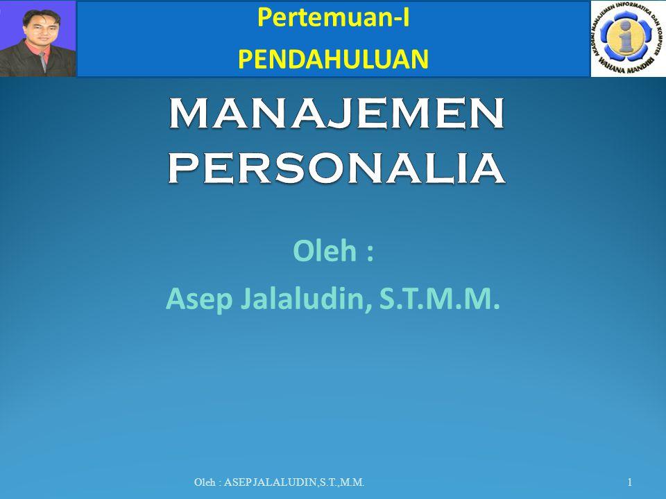 MANAJEMEN PERSONALIA Oleh : Asep Jalaludin, S.T.M.M. Pertemuan-I