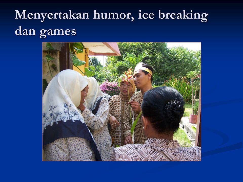 Menyertakan humor, ice breaking dan games