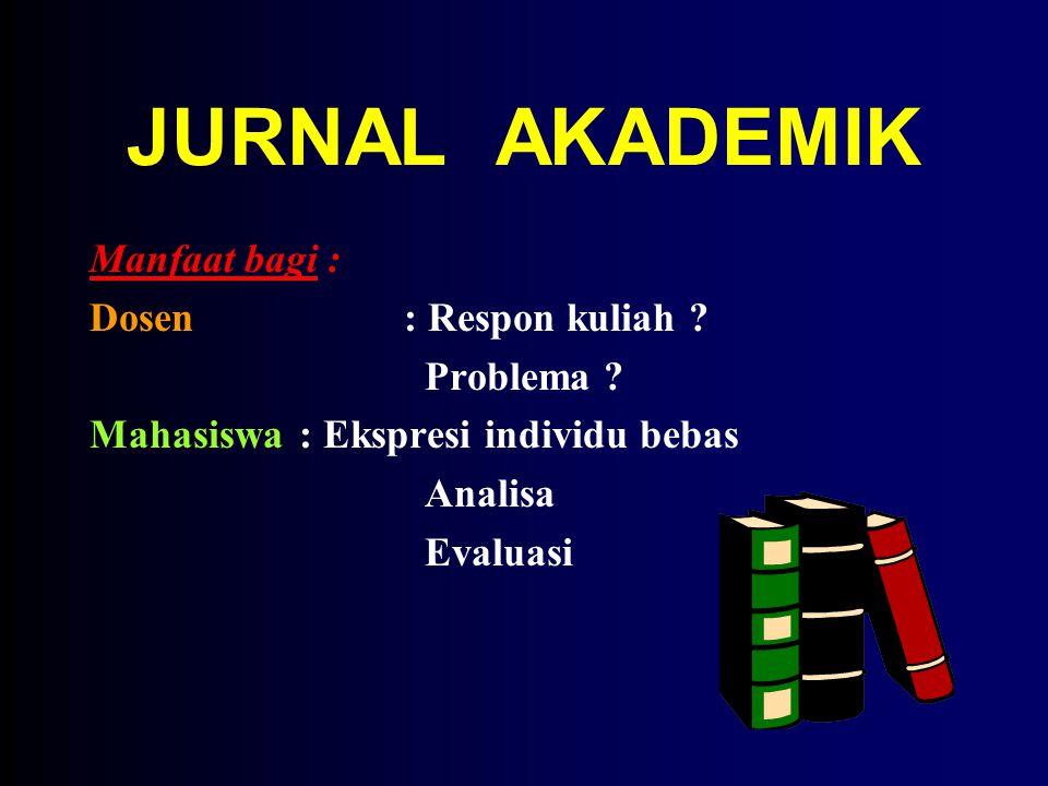 JURNAL AKADEMIK Manfaat bagi : Dosen : Respon kuliah Problema