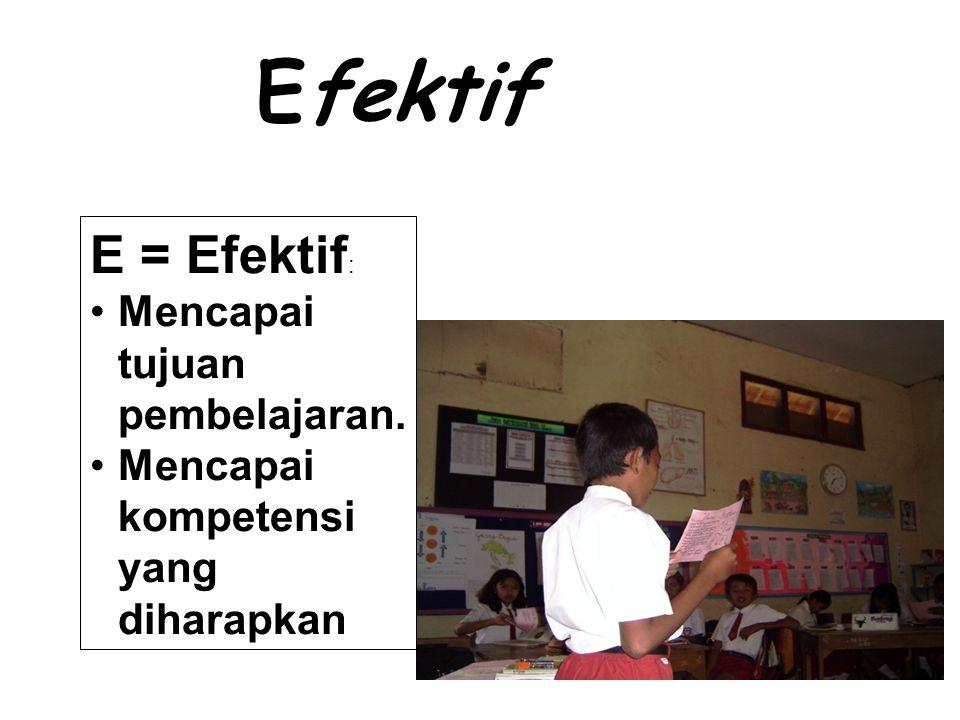 Efektif E = Efektif: Mencapai tujuan pembelajaran.