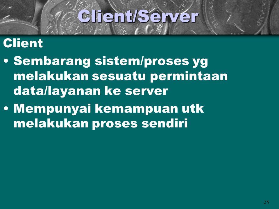 Client/Server Client. Sembarang sistem/proses yg melakukan sesuatu permintaan data/layanan ke server.