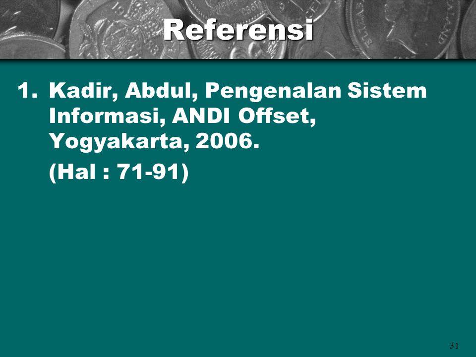 Referensi Kadir, Abdul, Pengenalan Sistem Informasi, ANDI Offset, Yogyakarta, 2006. (Hal : 71-91)