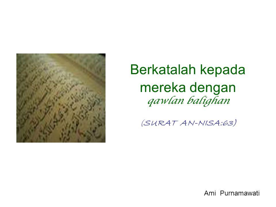 Berkatalah kepada mereka dengan qawlan balighan (SURAT AN-NISA:63)