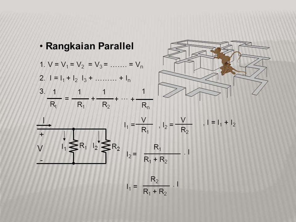 Rangkaian Parallel I + V - 1. V = V1 = V2 = V3 = ……. = Vn