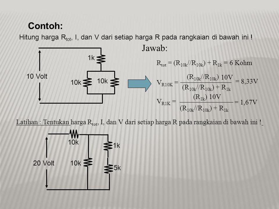 Contoh: Hitung harga Rtot, I, dan V dari setiap harga R pada rangkaian di bawah ini ! Jawab: 1k. Rtot = (R10k//R10k) + R1k = 6 Kohm.